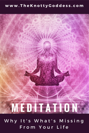 Meditation Is What You're Missing In Life.